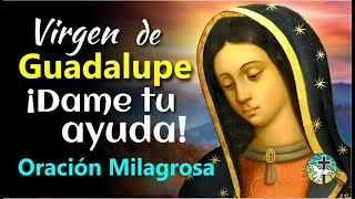 VIRGEN DE GUADALUPE ¡DAME TU AYUDA! ORACIÓN MILAGROSA