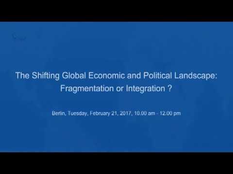 The Shifting Global Economic and Political Landscape: Fragmentation or Integration?