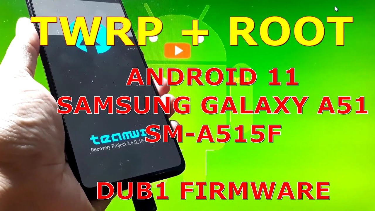 TWRP Root Samsung Galaxy A51 SM-A515F Android 11 DUB1 Firmware