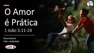 O Amor é Prática! - 1 João 3:11-24.
