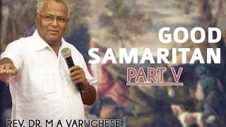 Good Samaritan Part 5 - Rev. Dr. M A Varughese