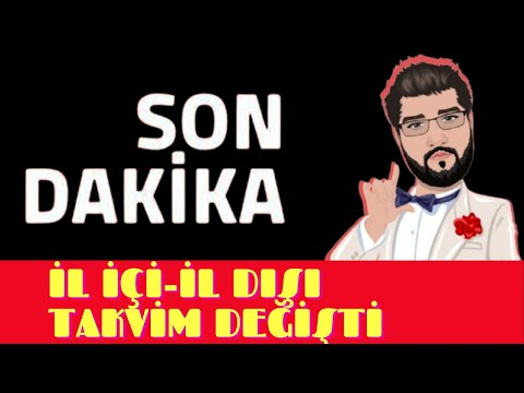 SON DAKİKA İL-İÇİ İL DIŞI TAKVİM GÜNCELLENDİ!!!