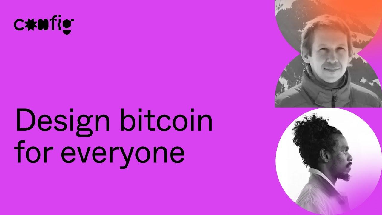 Design Bitcoin for Everyone - Christoph Ono, Johns Beharry (Config 2021)