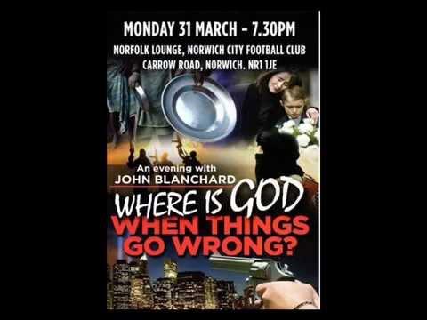 John Blanchard - Where is God - When Things Go Wrong?