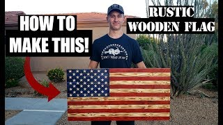 HOW TO BUILD A RUSTIC WOODEN AMERICAN FLAG! STEP BY STEP