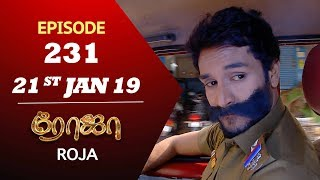 ROJA Serial | Episode 231 | 21st Jan 2019 | ரோஜா | Priyanka | SibbuSuryan | Saregama TVShows Tamil