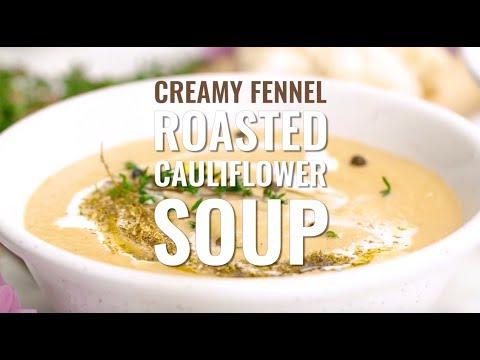 VEGAN CREAMY FENNEL ROASTED CAULIFLOWER SOUP