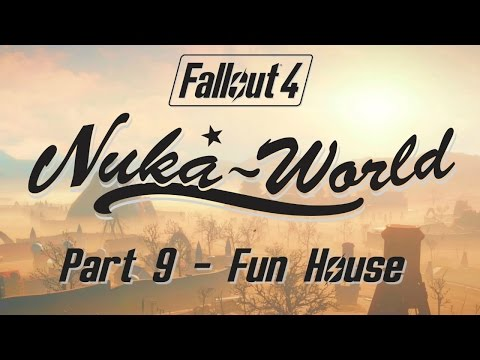 Fallout 4: Nuka World - Part 9 - Fun House