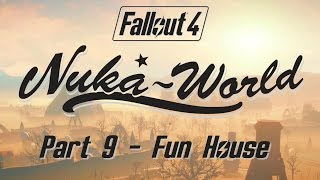 Fallout 4: Nuka World - Part 9 - Fun House