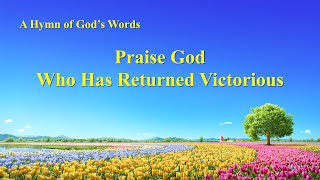 """Praise God Who Has Returned Victorious"" 