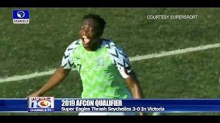 AFCON 2019: Super Eagles Beat Seychelles 3-0 Pt.4 08/09/18 |News@10|