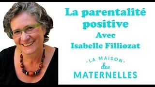 Isabelle Filliozat répond à vos questions sur la parentalité positive- La Maison des Maternelles