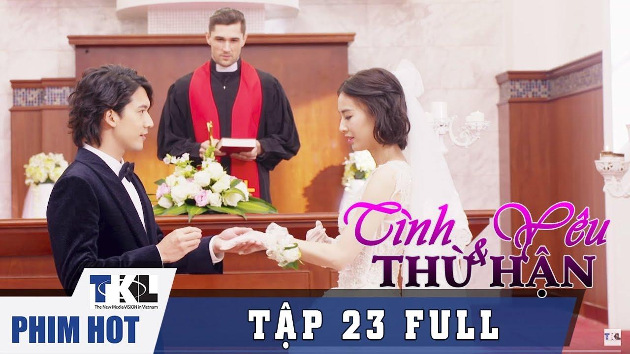 image TÌNH YÊU VÀ THÙ HẬN - Tập 23   Phim Trung Quốc Thái Lan Lồng Tiếng
