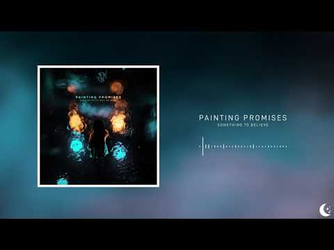 Painting Promises - Something To Believe Mp3