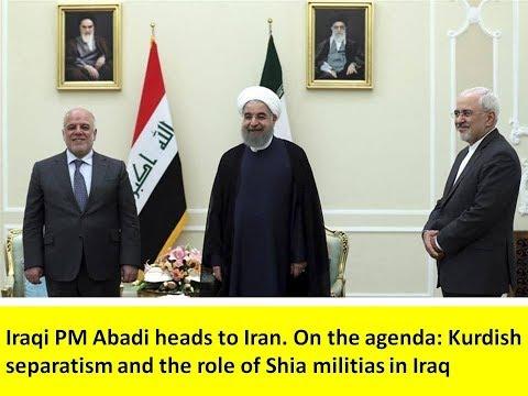 Iraqi PM Abadi heads to Iran: On agenda: Curb Kurdish separatism and role of Shia militias in Iraq