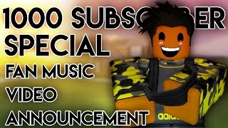 1000 Subscriber Special| Roblox Fan Music Video Announcement