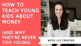 How to Teach Young Kids About Money And Why They're Never Too Young -    with Liz Frazier