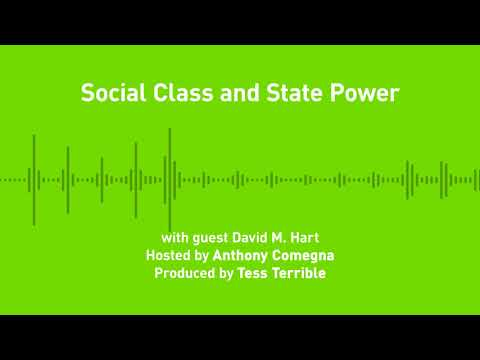 Liberty Chronicles, Ep. 50: Social Class and State Power, with David M. Hart