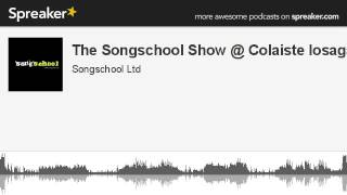 The Songschool Show @ Colaiste Iosagain (made with Spreaker)