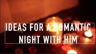 IDEAS FOR A ROMANTIC NIGHT WITH HIM