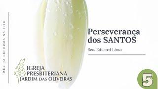 Mês da Reforma   Perseverança dos Santos   Rev. Edward Lima   31/out/2021