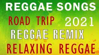 BEST 100 REGGAE NONSTOP SONGS   RELAXING ROAD TRIP REGGAE   REGGAE REMIX   REGGAE PLAYLIST 2021
