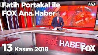 13 Kasım 2018 Fatih Portakal ile FOX Ana Haber