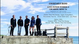 OFFICIAL MUSIC VIDEO | LOVE POTION NO.9 - CHỈ RIÊNG MÌNH TA | COCKTAILS BAND cover