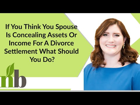 If You Think You Spouse Is Concealing Assets Or Income For A Divorce Settlement What Should You Do?