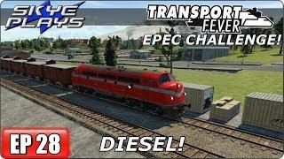 Transport Fever - EPEC Challenge Ep 28 - DIESEL!