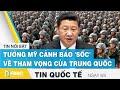 Tin quốc tế mới nhất 8/5, Tướng Mỹ cảnh báo 'sốc' về tham vọng của Trung Quốc | FBNC