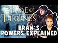 Bran's Powers EXPLAINED: Game of Thrones Season 8 EXPLAINED