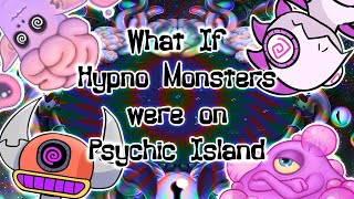 My Singing Monsters - What-If Hypno Monsters were on Psychic Island (ANIMATED)