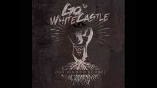 Go To WhiteCastle - Our Mind To Be Free