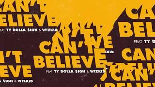 Kranium Can T Believe Ft Ty Dolla Ign WizKid Official Audio