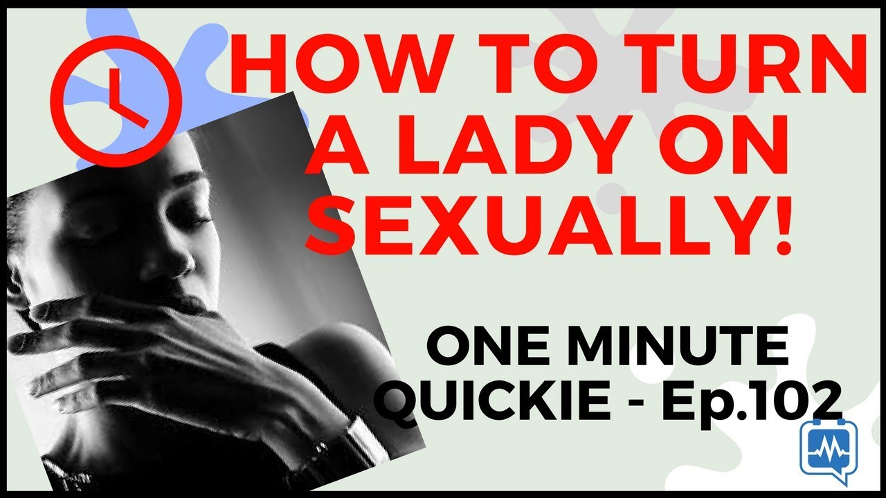 How do you turn on a woman sexually