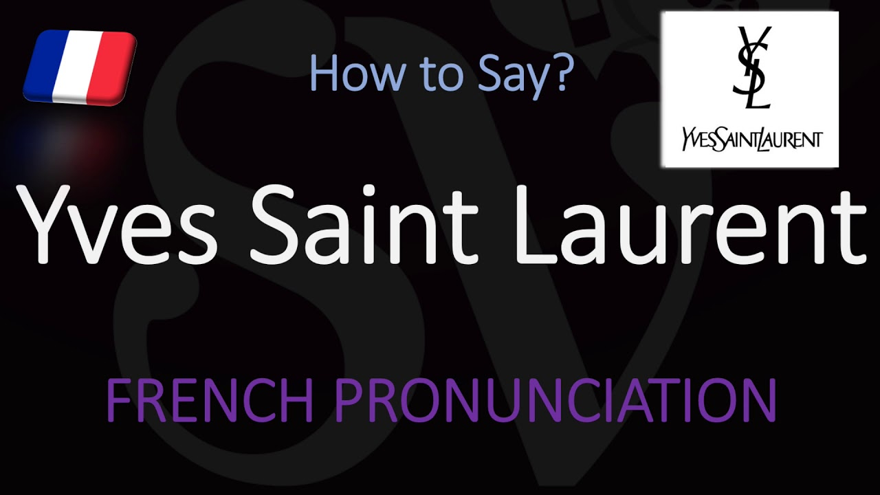 How to Pronounce Yves Saint Laurent? (CORRECTLY)