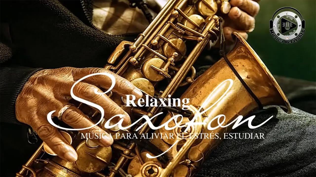 Musica Clasica Relajante Saxofón Instrumental La Mejor Música De Saxofón De Todos Los Tiempos Youtube