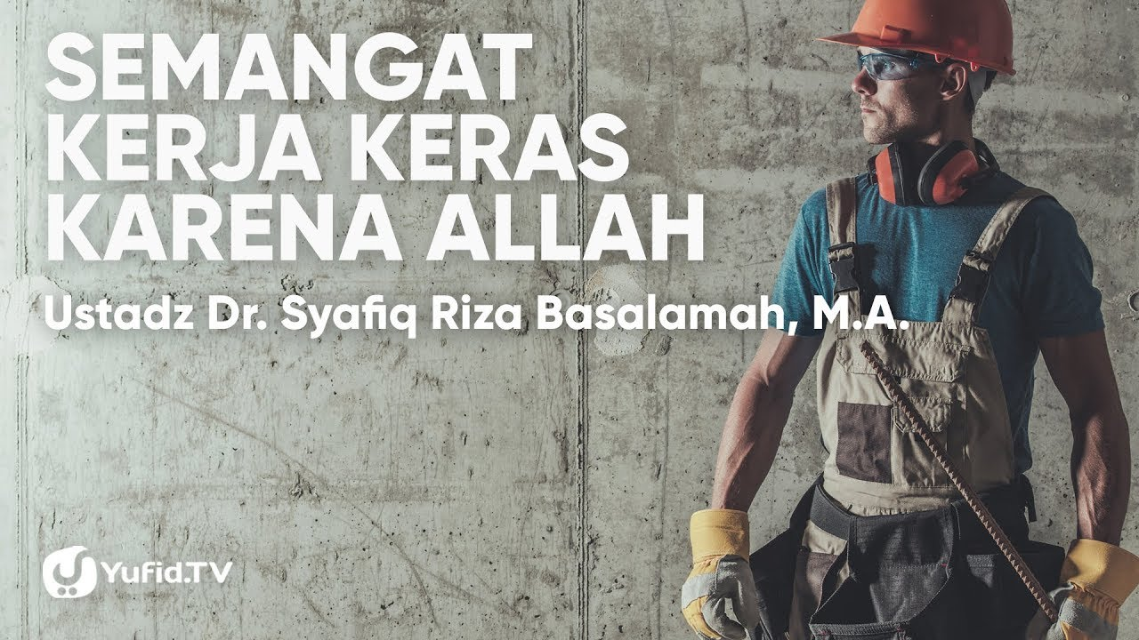 Motivasi Kerja Semangat Kerja Keras Karena Allah Ustadz Dr Syafiq Riza Basalamah Ma