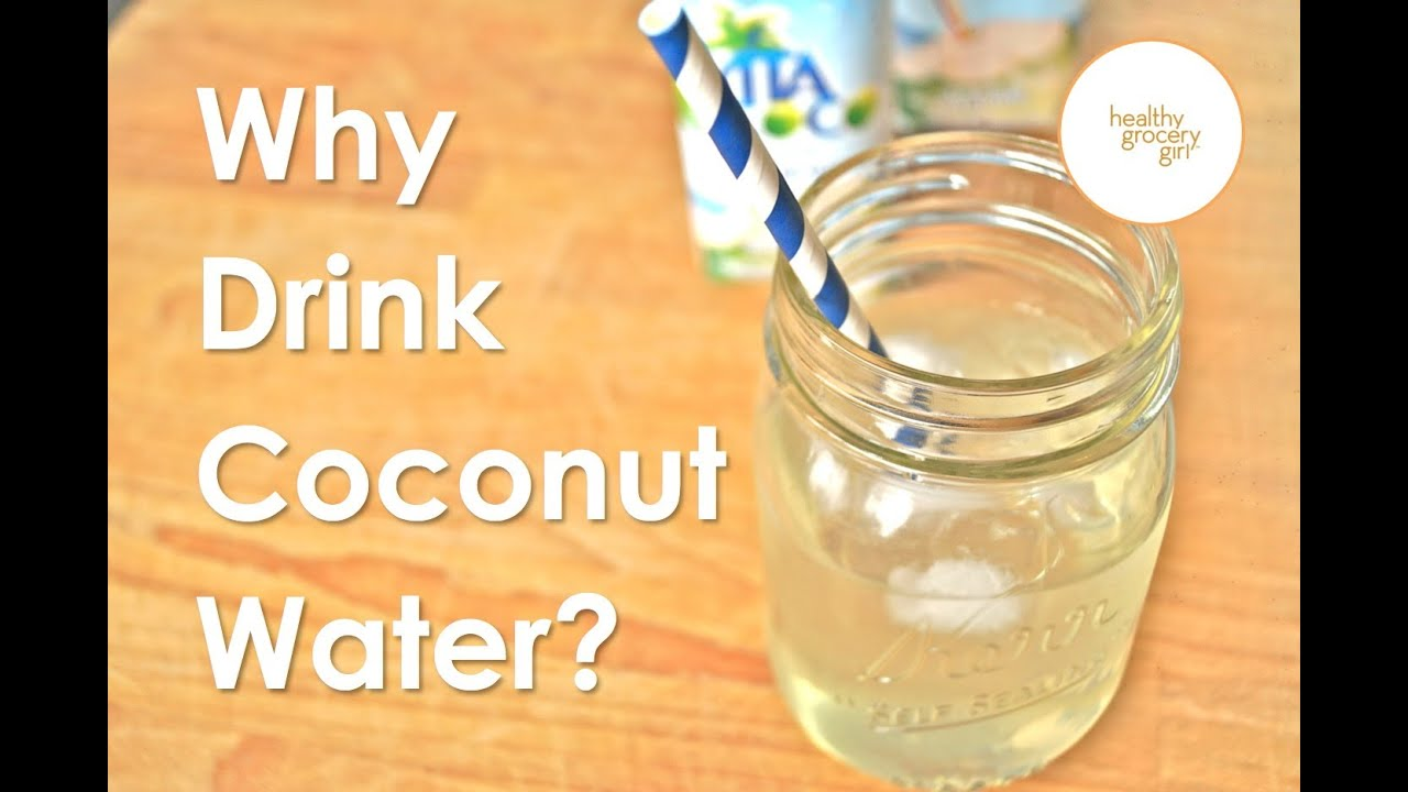 why drink coconut water? | health benefits of coconut water | the healthy  grocery girl® show