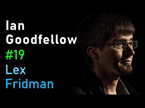Ian Goodfellow: Generative Adversarial Networks (GANs) | MIT Artificial Intelligence (AI) Podcast