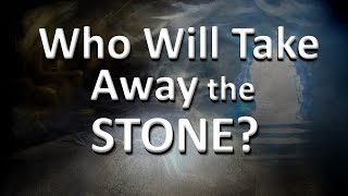 WHO WILL TAKE AWAY THE STONE? (Your Obstacle has been REMOVED!!!!)