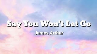 Say You Won't Let Go~James Arthur(Lyrics)🎶