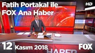 12 Kasım 2018 Fatih Portakal ile FOX Ana Haber