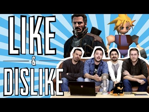 LIKE & DISLIKE: The Order: 1886, Final Fantasy VII, Drawn to Death...