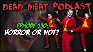 Horror or Not? (Dead Meat Podcast #130)