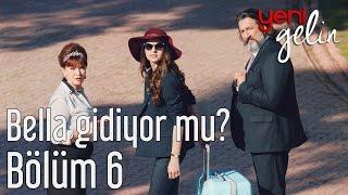 Yeni Gelin 6. Bölüm - Bella Gidiyor mu?