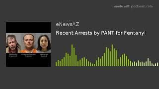 Recent Arrests by PANT for Fentanyl