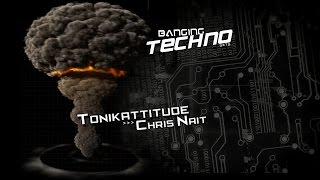 Banging Techno sets .111 - Tonikattitude // Chris Nait