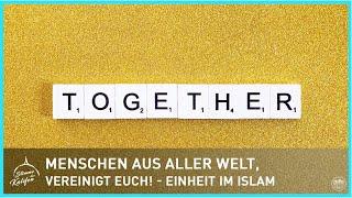 Menschen aus aller Welt, vereinigt euch! - Einheit im Islam | Stimme des Kalifen